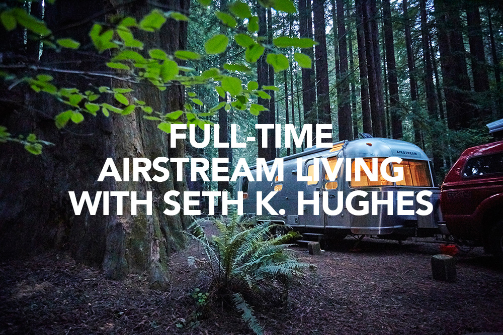 Full-time Airstream Living with Seth K. Hughes